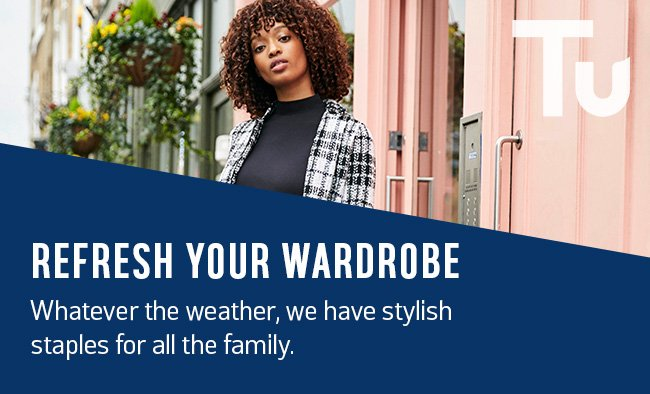 Refresh your wardrobe. Whatever the weather, we have stylish staples for all the family.
