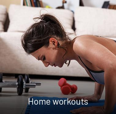Home workouts.