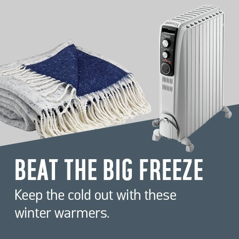 Beat the big freeze. Keep the cold out with these winter warmers.