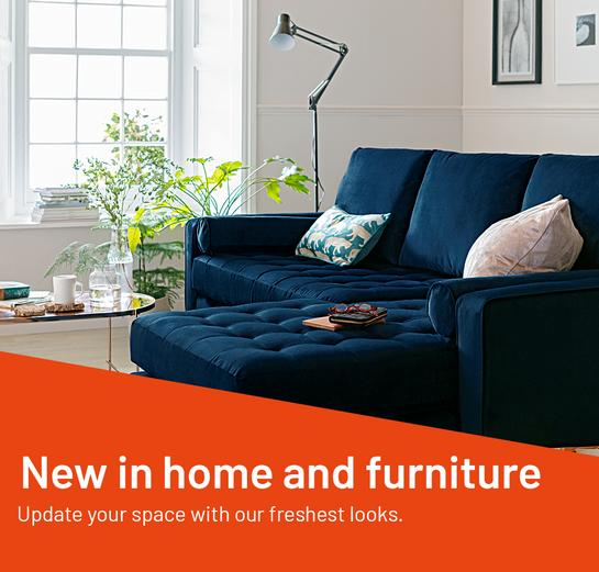 New in home and furniture. Update your space with our freshest looks.