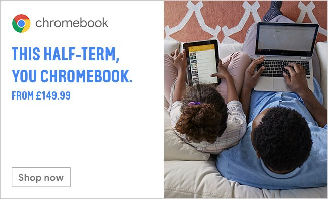 This Half-term, you Chromebook. From £149.99.