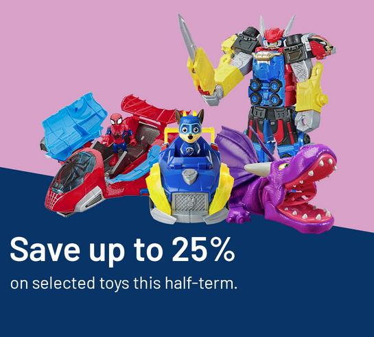 Save up to 25% on selected toys this half-term.