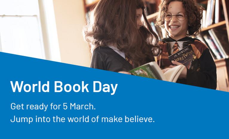 World Book Day. Get ready for 5 March. Jump into a world of make-believe.