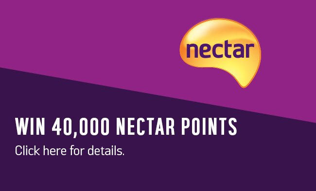 Win 40,000 Nectar points. Click here for details.