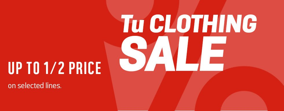 Tu clothing sale. Up to 1/2 price on selected lines.