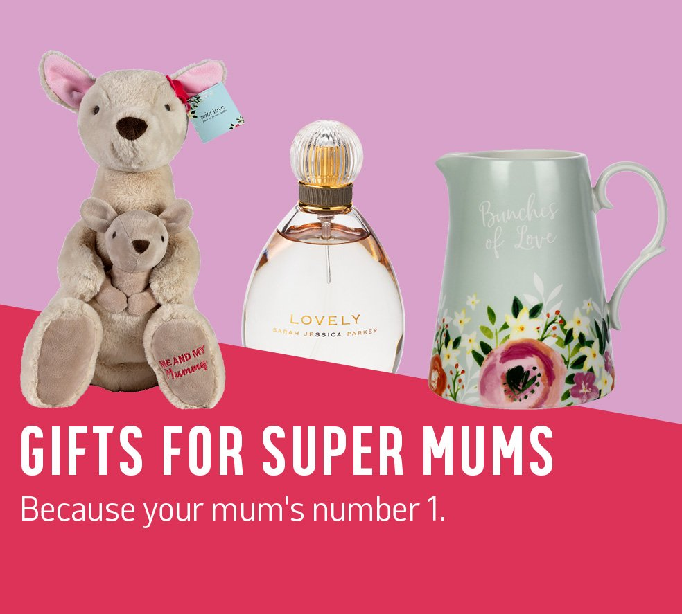 Gifts for super mums. Because your mum's number 1.