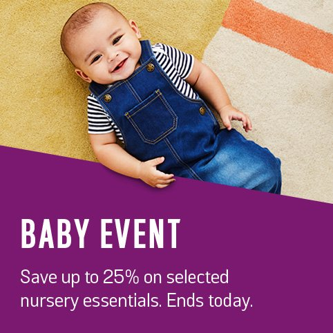 Baby Event. Save up to 25% on selected nursery essentials. Ends today.
