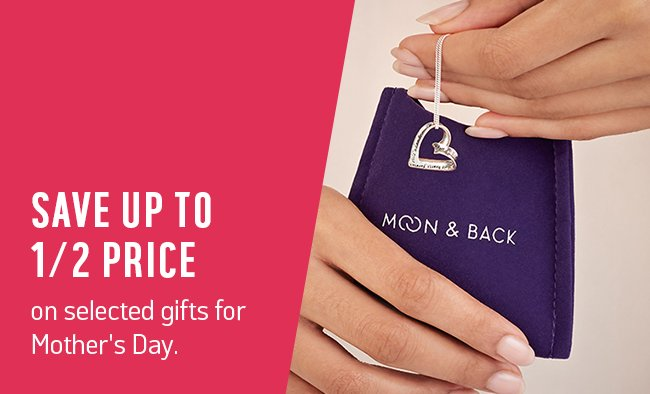 Save up to 1/2 price on selected gifts for Mother's Day.