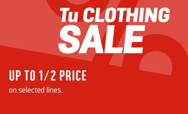 Tu clothing sale. Save up to 1/2 price on selected lines.