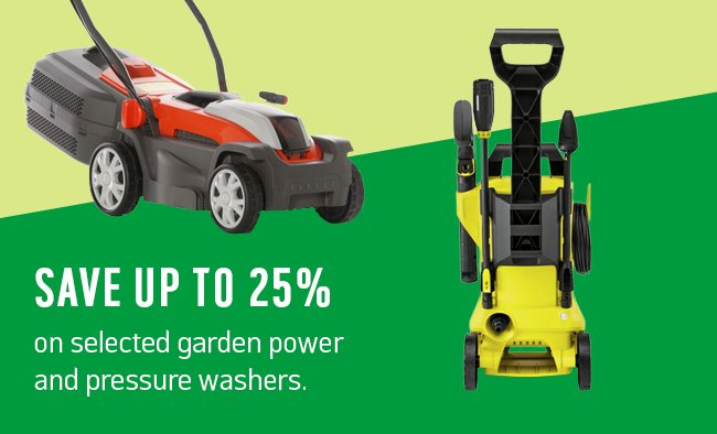 Save 25% on selected garden power and pressure washers.