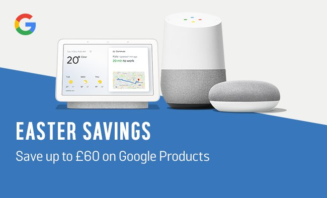 Save up to £60 on Google products for Easter.