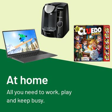 At home All you need to work, play and keep busy.