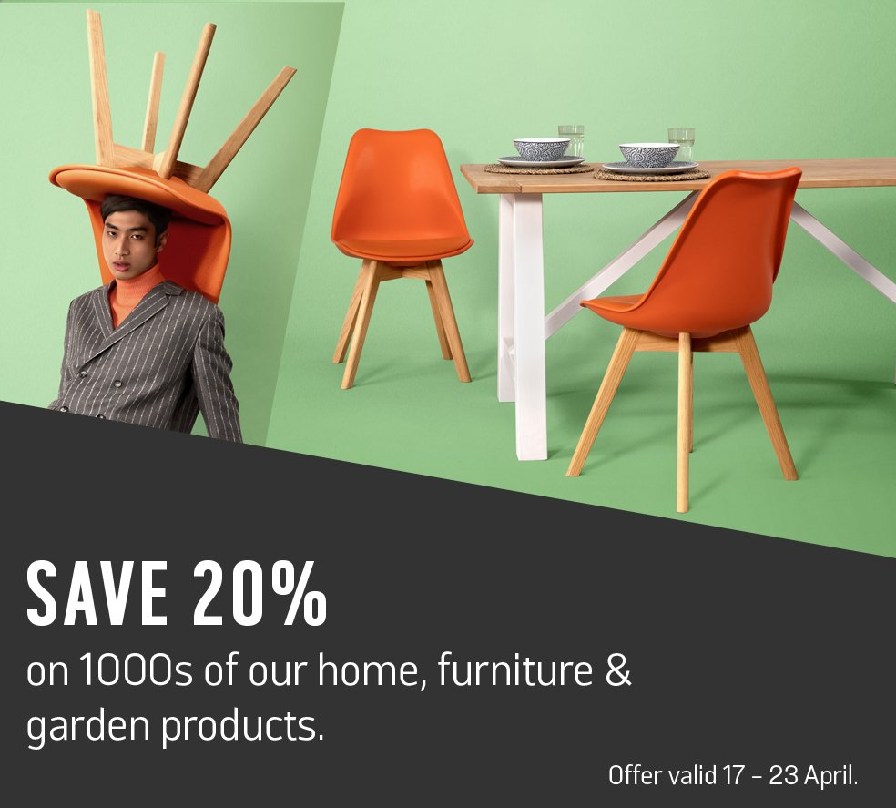 Save 20% on 1000s of home, furniture and garden products.