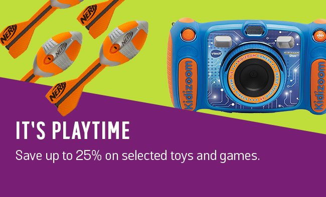 It's playtime. Save up to 25% on selected toys and games.