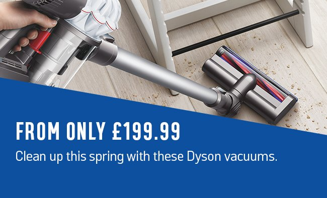 From only £199.99. Clean up this spring with these Dyson vacuums.