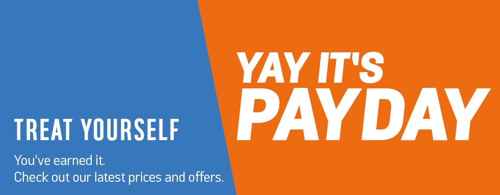Yay it's payday. Treat yourself. You've earned it. Check out our latest prices and offers.