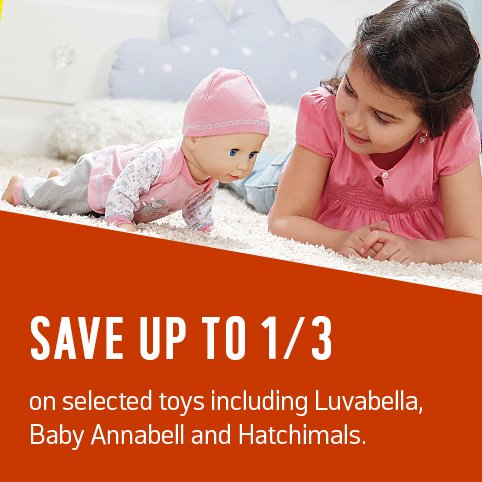 Save up to 1/3 on selected toys including Luvabella, Baby Annabell and Hatchimals.