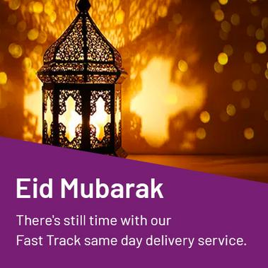 Eid Mubarak. There's still time with our fast track same day delivery service.