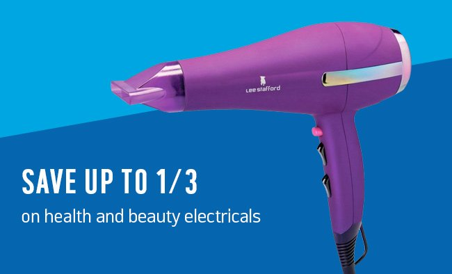 Save up to 1/3 on health and beauty electricals.