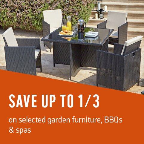 Save up to 1/3 on selected garden furniture, BBQs & spas.