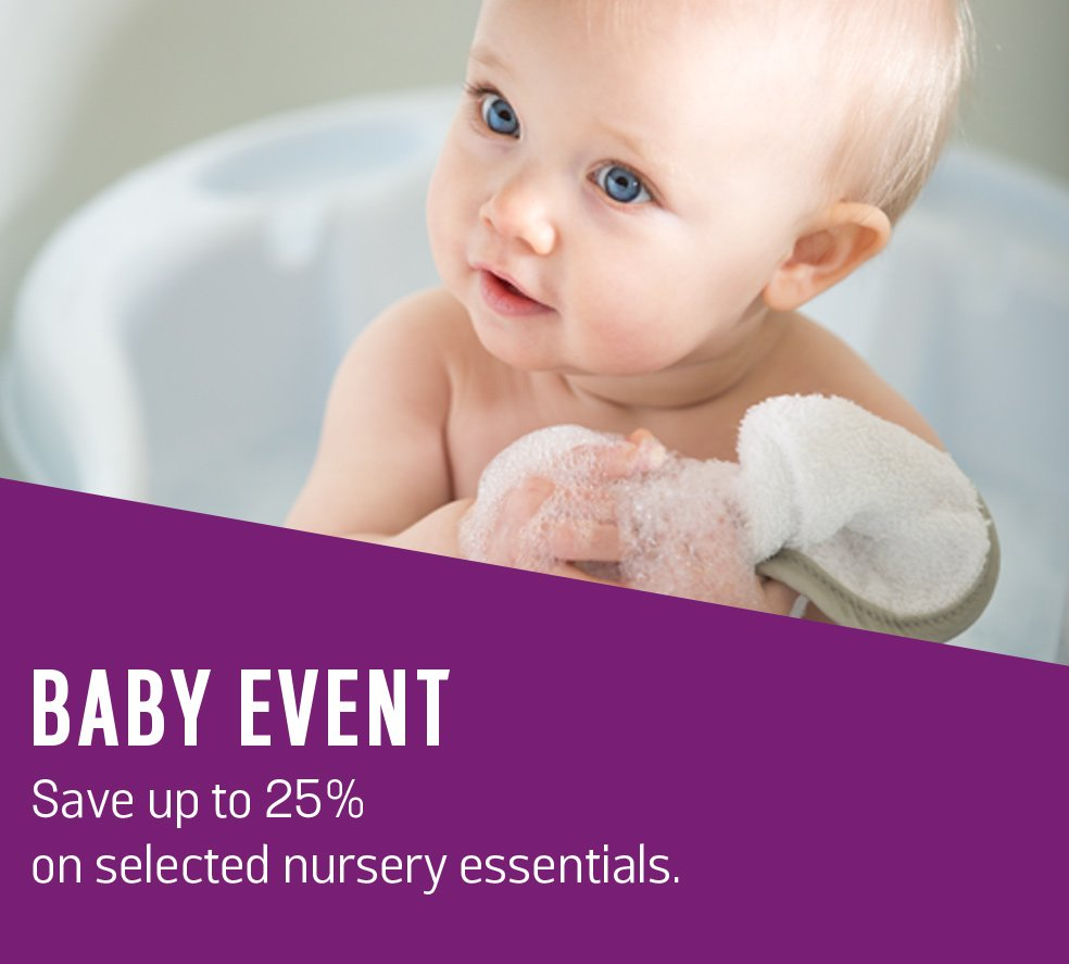 Baby Event. Save up to 25% on selected nursery essentials.