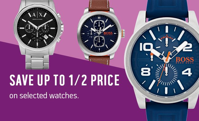 Save up to 1/2 price on selected watches.