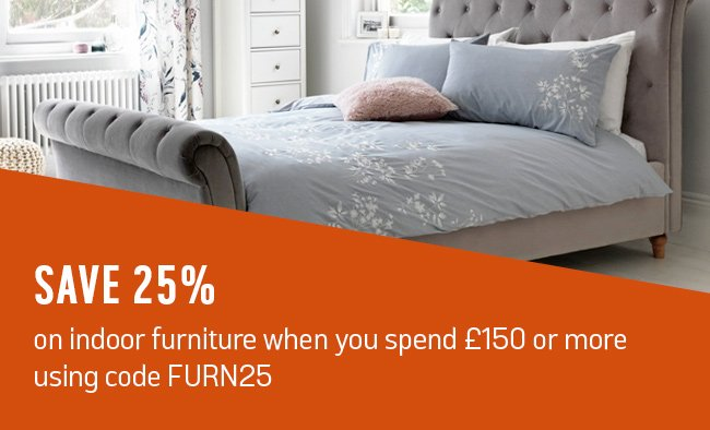 Save 25% on indoor furniture when you spend £150 or more using code FURN25.