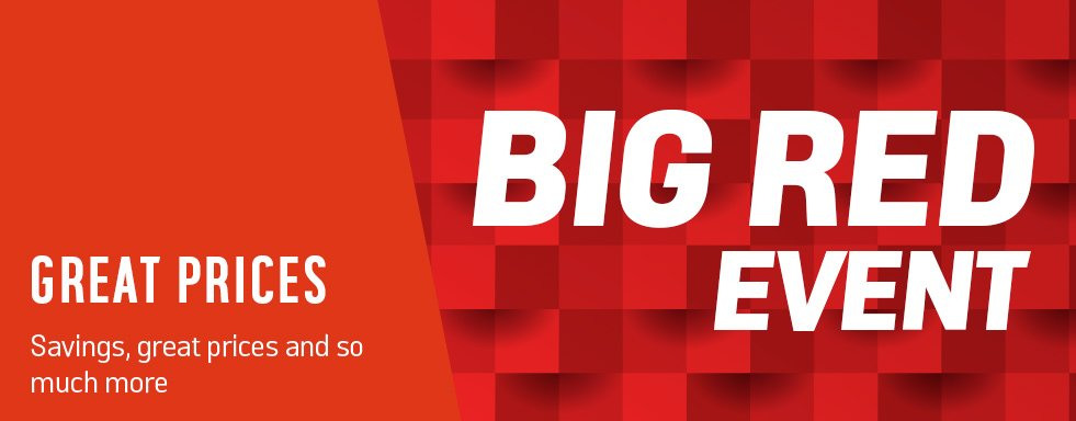 Big Red Event now on. Savings, great prices and so much more.