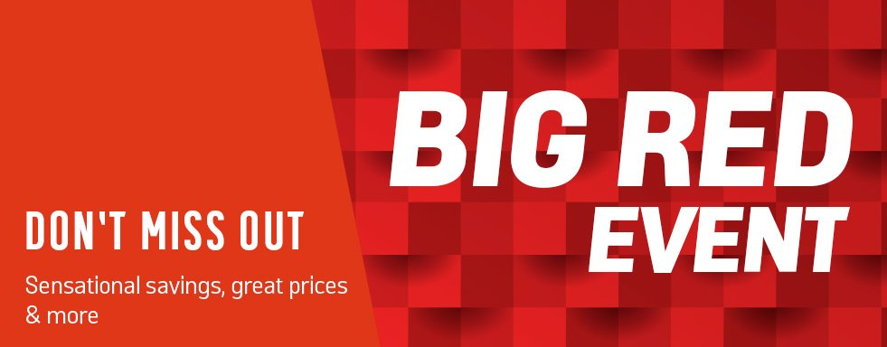Big Red event. Don't miss out. Sensational savings, great prices & more.