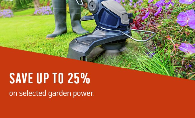 Save up to 25% on selected garden power.