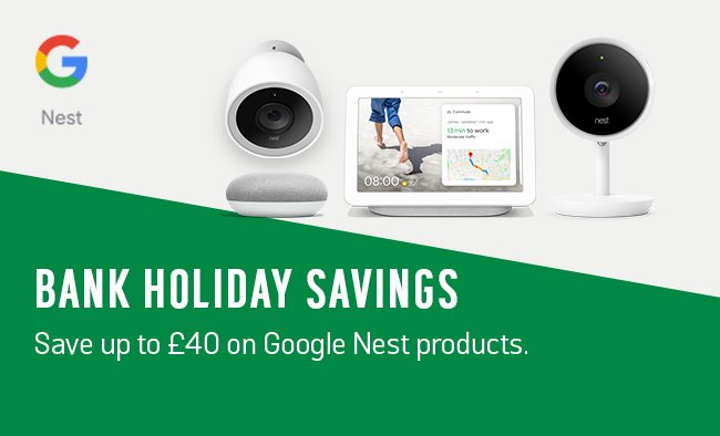 Bank holiday savings. Save up to £40 on Google Nest products.