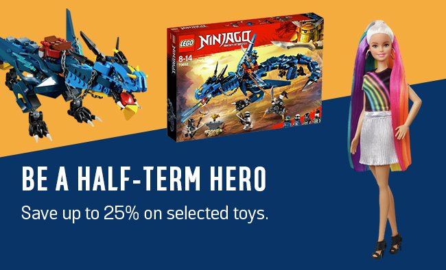 Be a half term hero. Save up to 25% on selected toys.