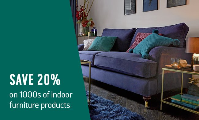 Save 20% on 1000s of indoor furniture products.