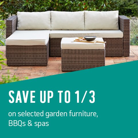 Great prices on selected garden furniture, BBQs and spas.