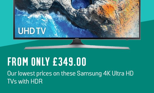 Get these Samsung 4K Ultra HD TVs with HDR from only £349.00 - our lowest prices.