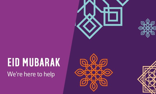 Eid Mubarak. We're here to help.
