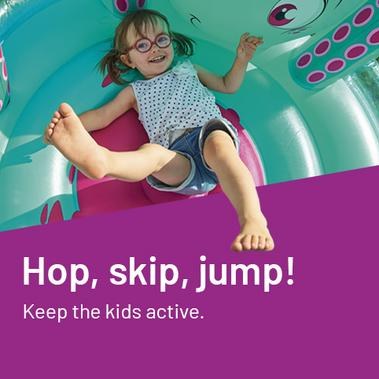 Hop, skip, jump! Keep the kids active.
