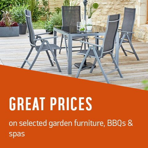 Great prices on selected garden furniture, BBQs & spas.