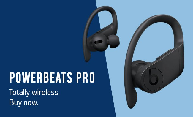 Powerbeats Pro. Totally wireless. Buy now.