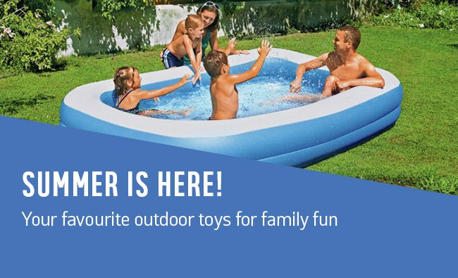 Summer is here! Your favourite outdoor toys for family fun.