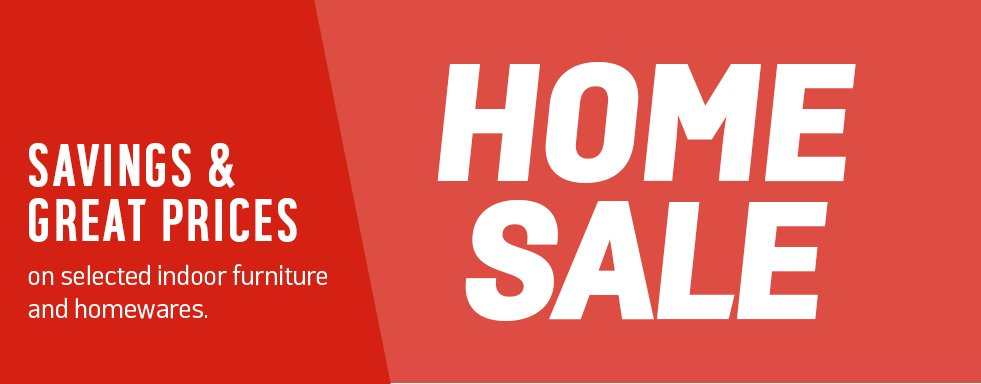 Home sale. Savings and great prices on selected indoor furniture and homewares.