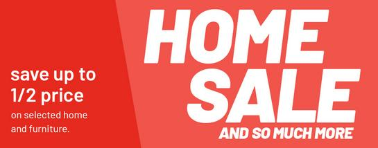 Home sale and so much more. Save up to 1/2 price on selected home and furniture.