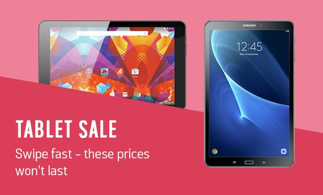 Tablet sale. Swipe fast - these prices won't last.