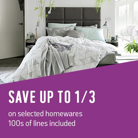 Save up to 1/3 on selected homewares - 100s of lines included.