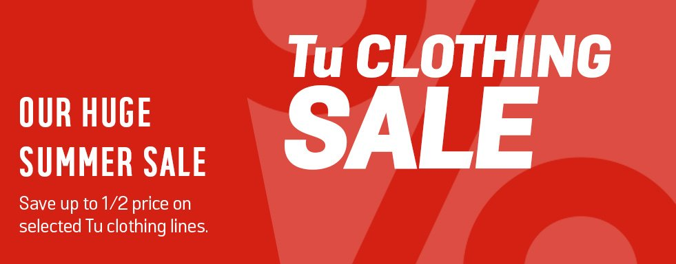 Our huge summer sale save up to 1/2 price on selected Tu clothing lines.