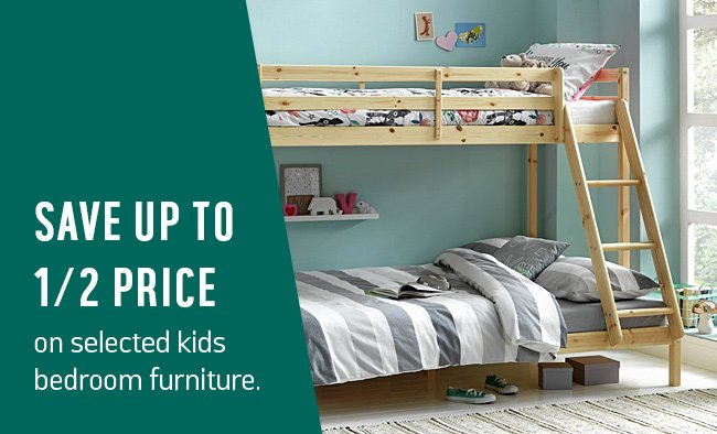 Save up to 1/2 price on selected kids bedroom furniture.