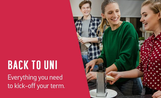 Back to Uni. Everything you need to kick-off your term.