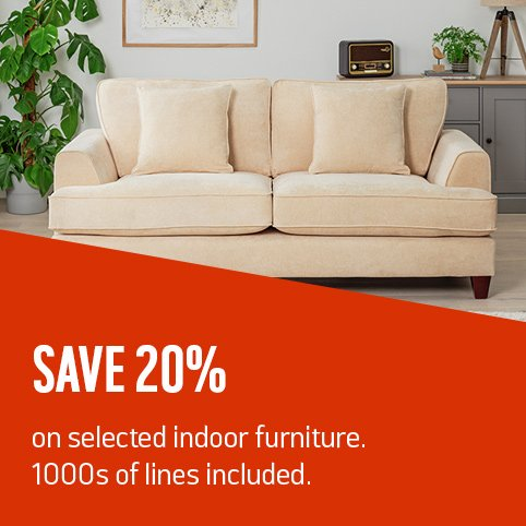 Save 20% on selected indoor furniture. 1000s of lines included.