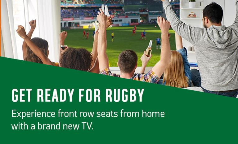Get ready for rugby - Experience front row seats from home with a brand new TV.