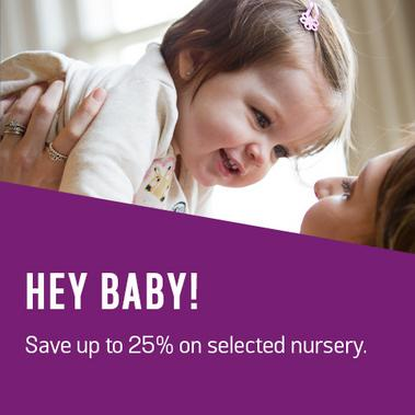 Hey baby! Save up to 25% on selected nursery.